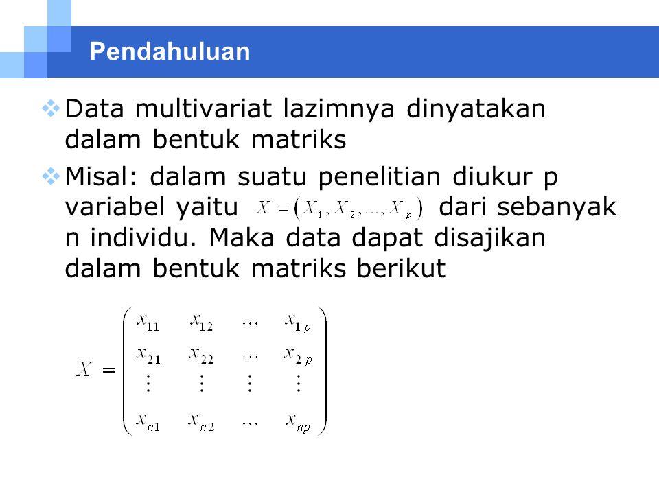 Pendahuluan Data multivariat lazimnya dinyatakan dalam bentuk matriks.