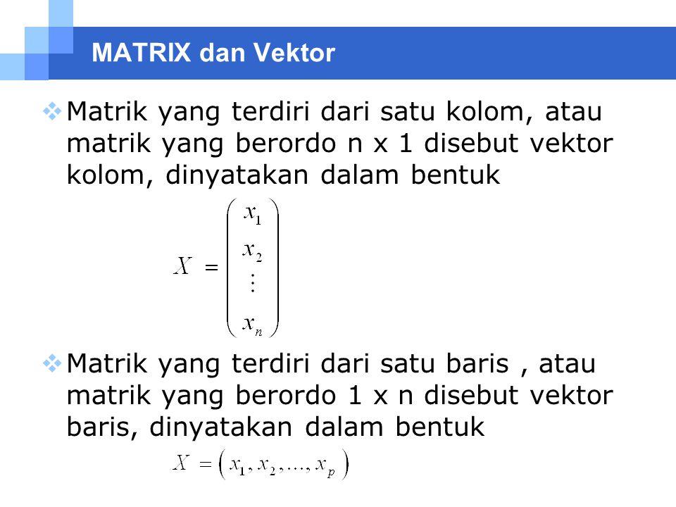 MATRIX dan Vektor Matrik yang terdiri dari satu kolom, atau matrik yang berordo n x 1 disebut vektor kolom, dinyatakan dalam bentuk.