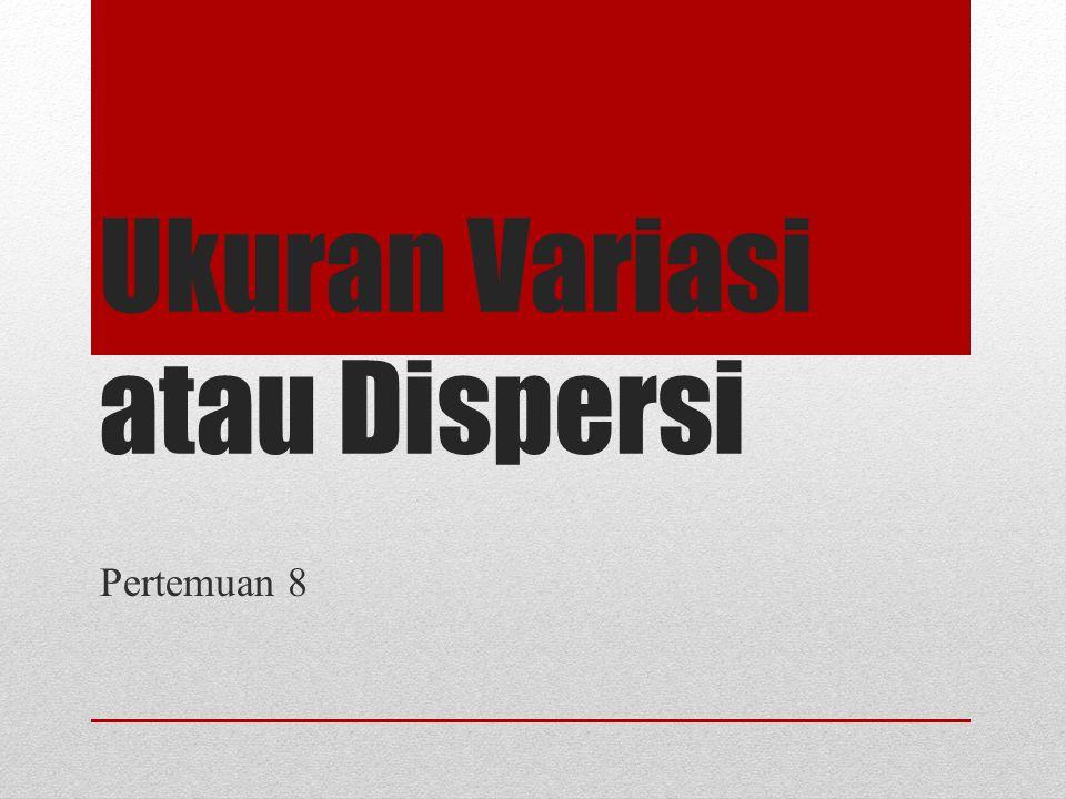 Ukuran Variasi atau Dispersi