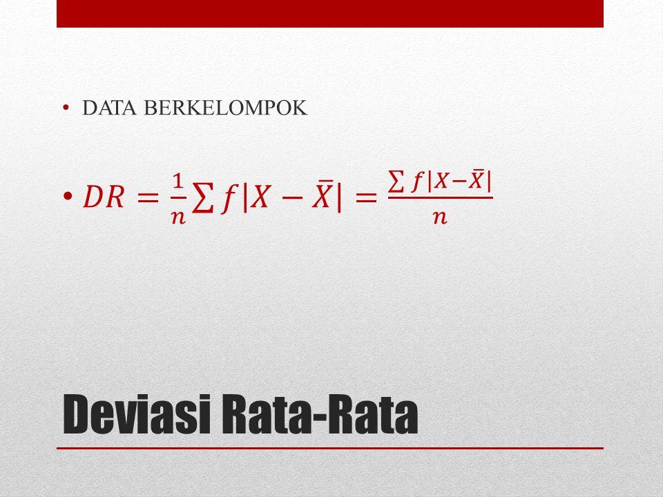 DATA BERKELOMPOK 𝐷𝑅= 1 𝑛 𝑓 𝑋− 𝑋 = 𝑓 𝑋− 𝑋 𝑛 Deviasi Rata-Rata