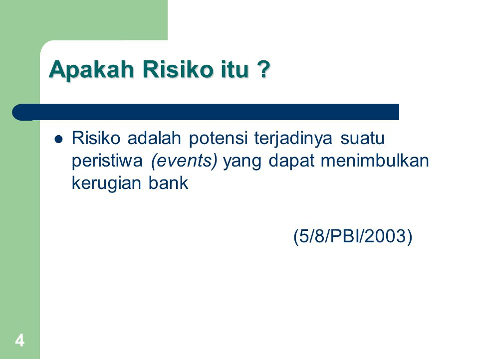 Apakah Risiko itu Risiko adalah potensi terjadinya suatu peristiwa (events) yang dapat menimbulkan kerugian bank.