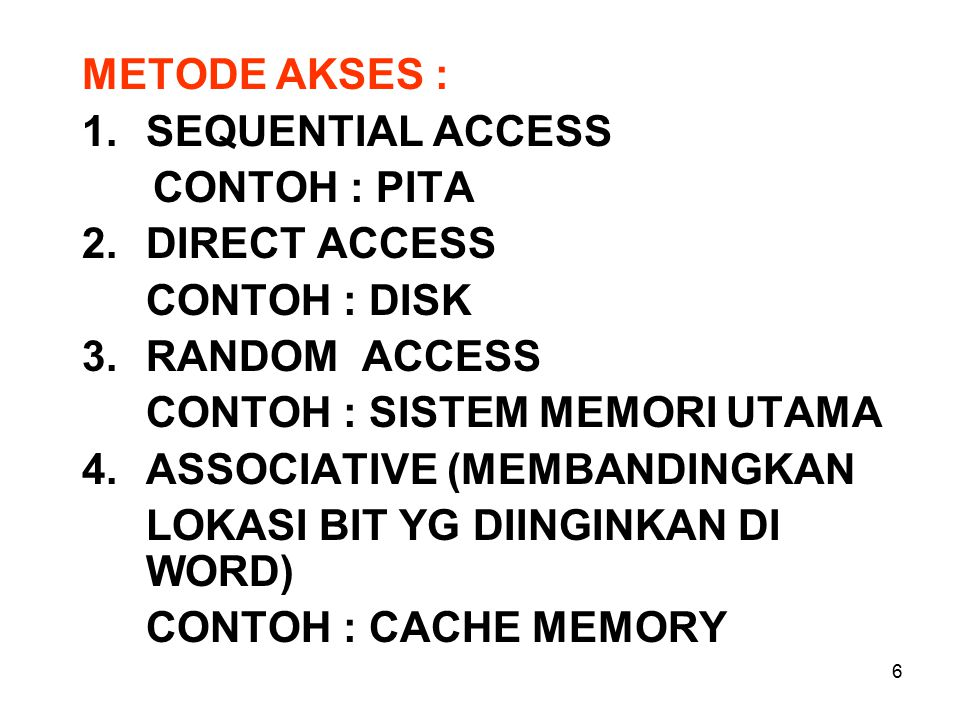 METODE AKSES : SEQUENTIAL ACCESS. CONTOH : PITA. 2. DIRECT ACCESS. CONTOH : DISK. RANDOM ACCESS.
