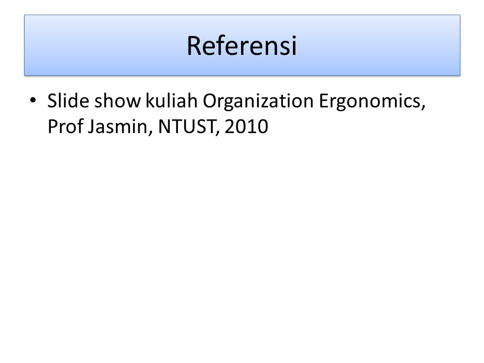 Referensi Slide show kuliah Organization Ergonomics, Prof Jasmin, NTUST, 2010