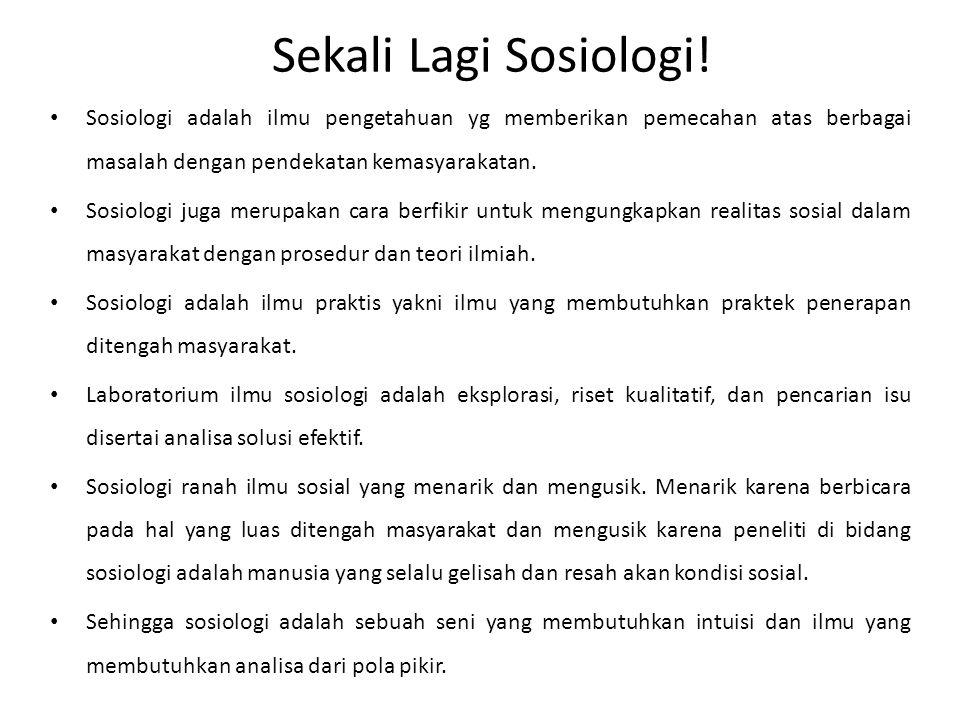 Sekali Lagi Sosiologi! Sosiologi adalah ilmu pengetahuan yg memberikan pemecahan atas berbagai masalah dengan pendekatan kemasyarakatan.