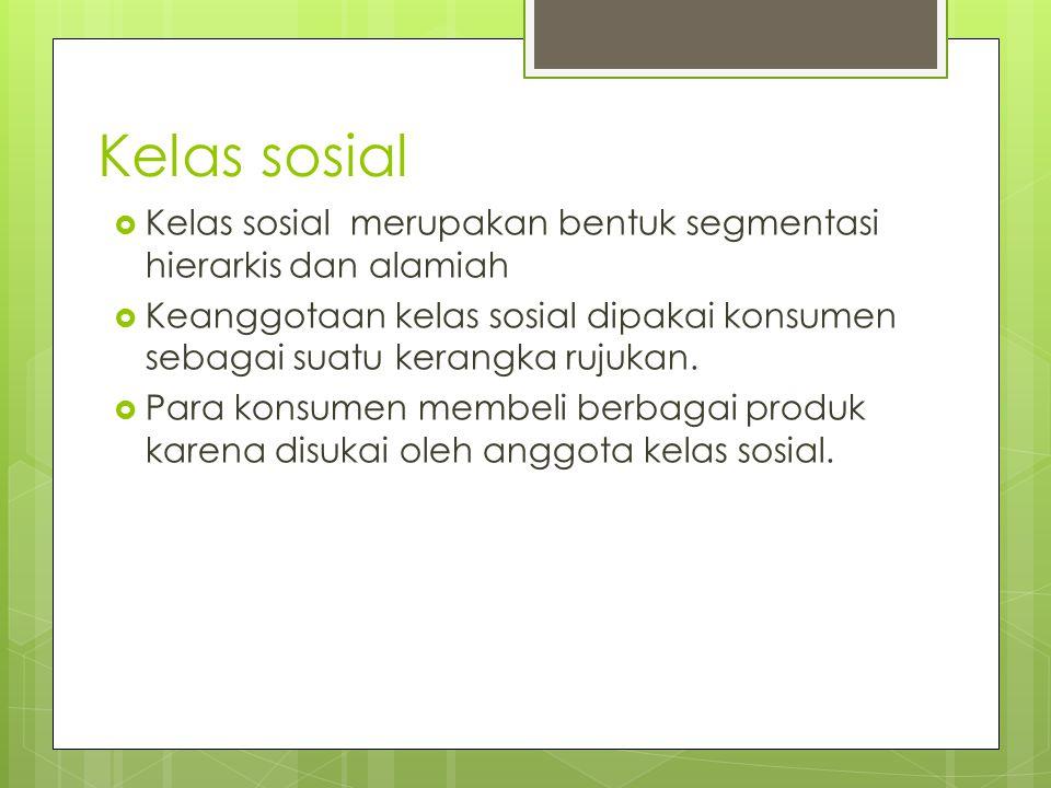 Kelas sosial Kelas sosial merupakan bentuk segmentasi hierarkis dan alamiah.