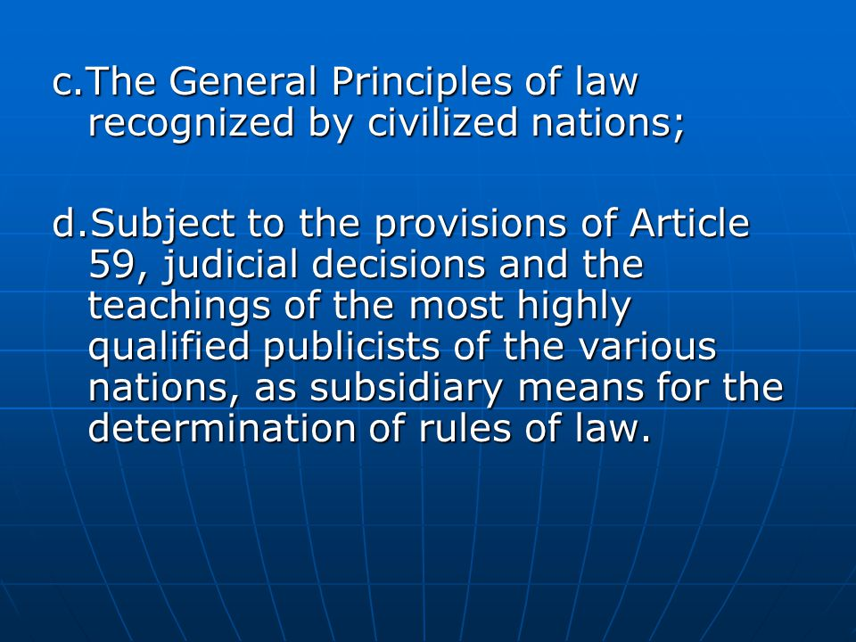 c.The General Principles of law recognized by civilized nations;