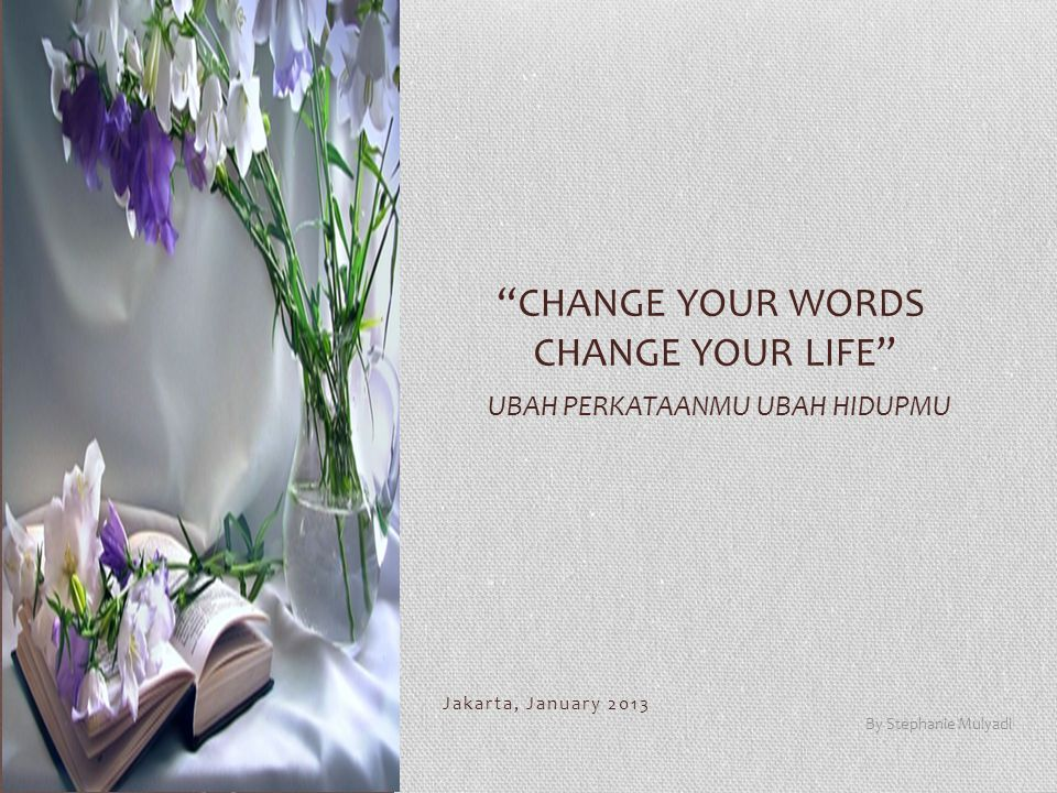 Change Your Words Change YOUr Life Ubah Perkataanmu Ubah Hidupmu