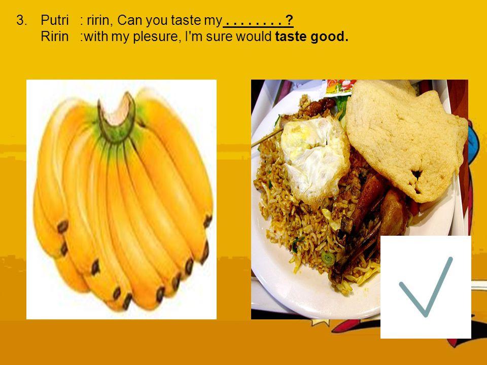 3. Putri : ririn, Can you taste my
