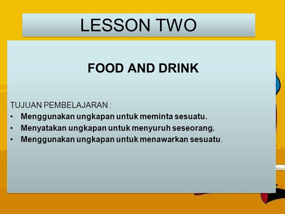 LESSON TWO FOOD AND DRINK TUJUAN PEMBELAJARAN :