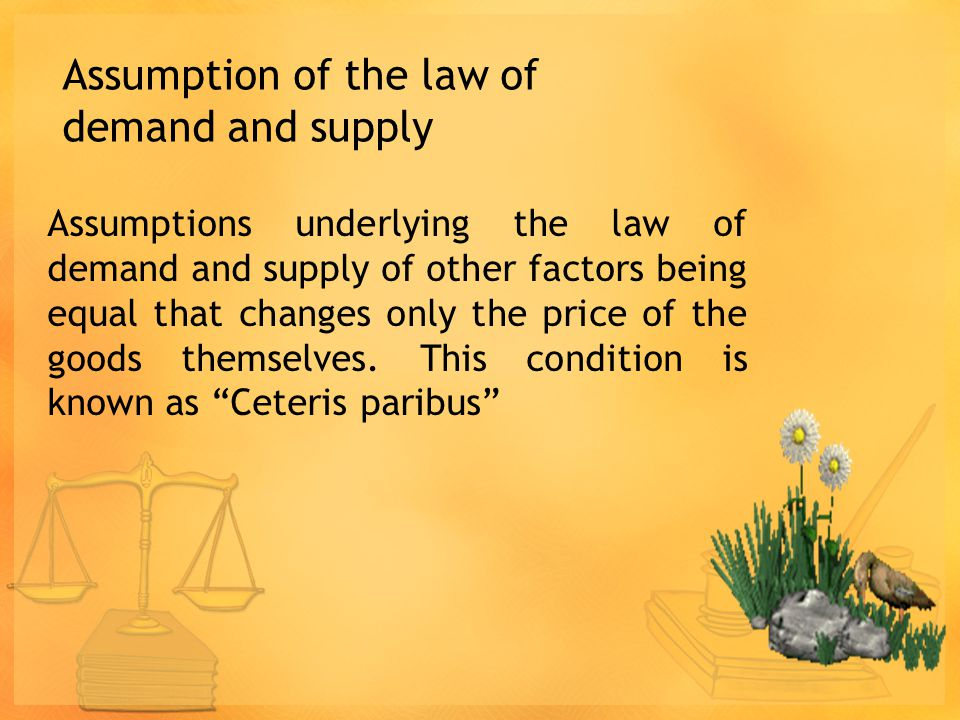 Assumption of the law of demand and supply