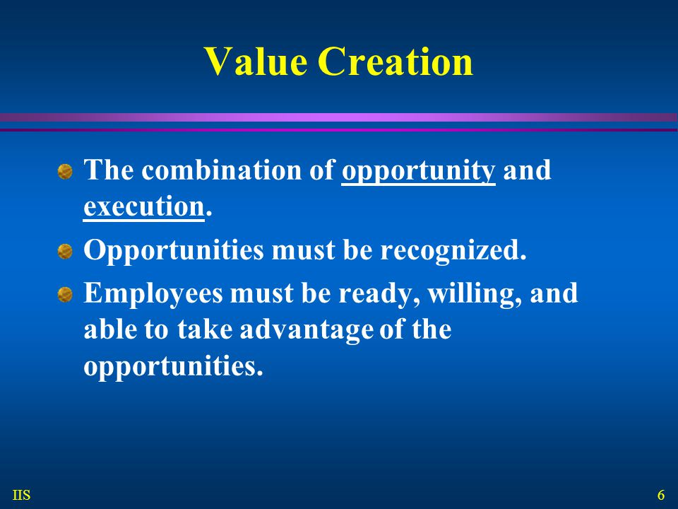 Value Creation The combination of opportunity and execution.