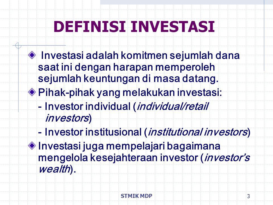DEFINISI INVESTASI Investasi adalah komitmen sejumlah dana saat ini dengan harapan memperoleh sejumlah keuntungan di masa datang.
