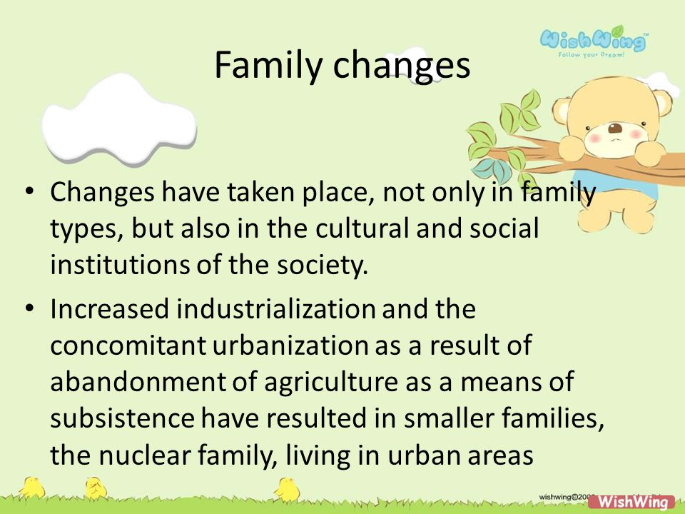 Family changes Changes have taken place, not only in family types, but also in the cultural and social institutions of the society.