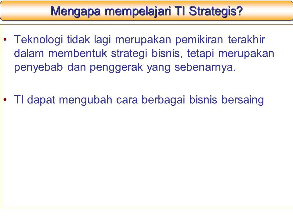 Mengapa mempelajari TI Strategis