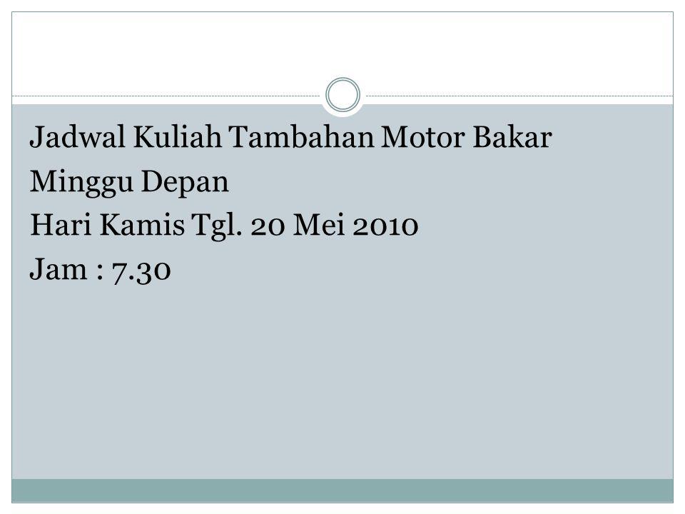Jadwal Kuliah Tambahan Motor Bakar Minggu Depan Hari Kamis Tgl