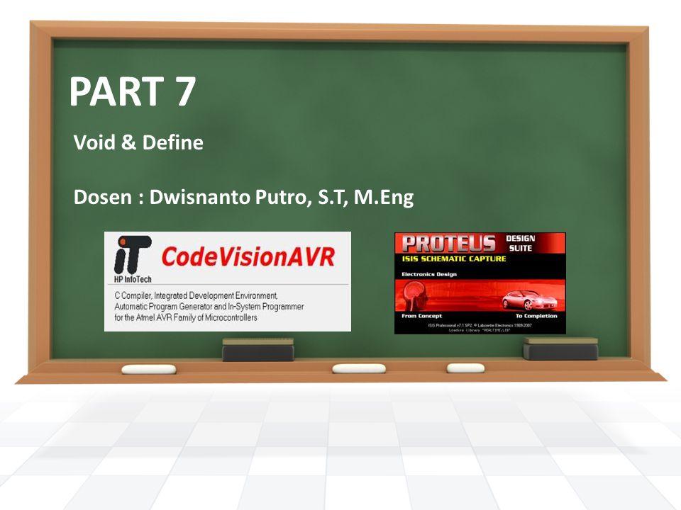 PART 7 Void & Define Dosen : Dwisnanto Putro, S.T, M.Eng
