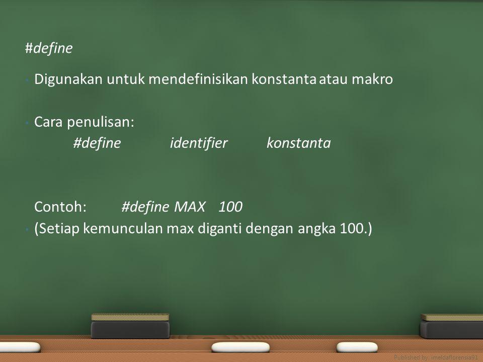 Digunakan untuk mendefinisikan konstanta atau makro Cara penulisan: