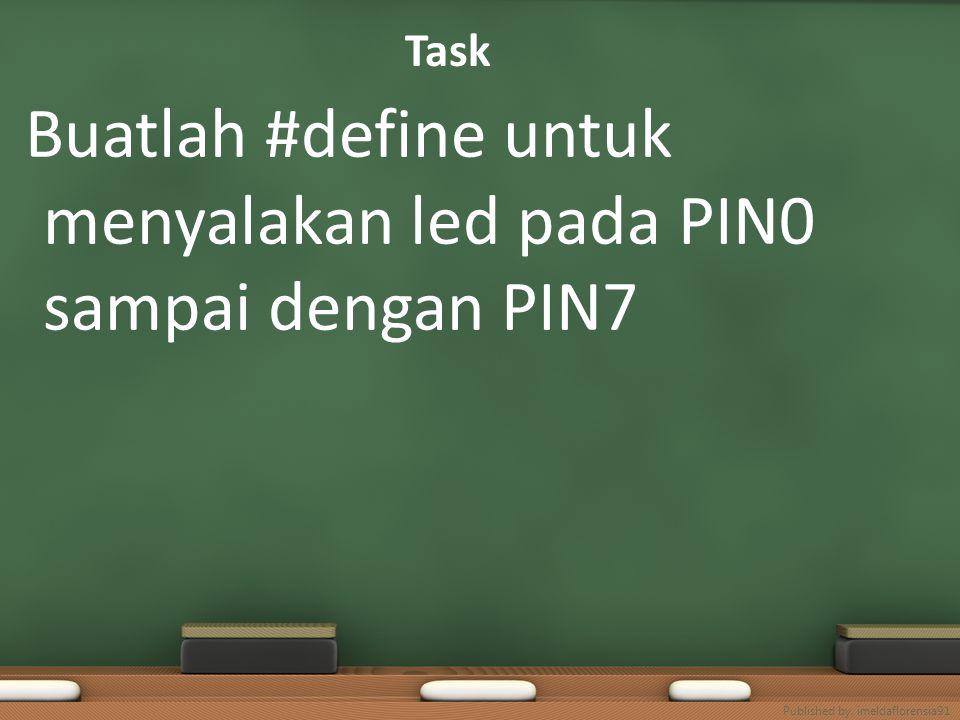 Buatlah #define untuk menyalakan led pada PIN0 sampai dengan PIN7