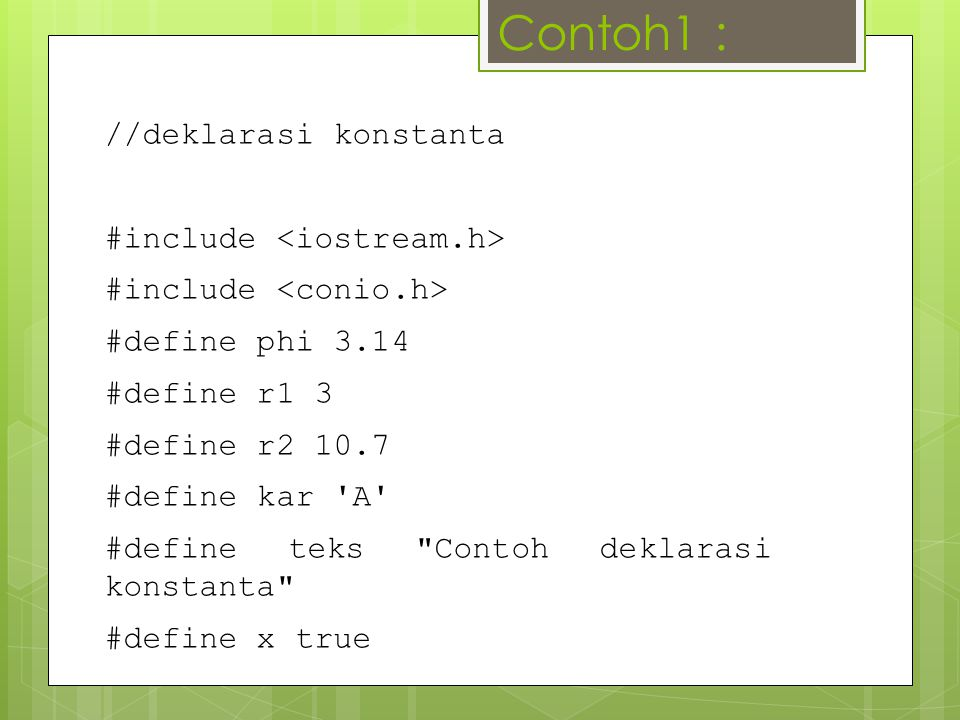 Contoh1 : //deklarasi konstanta #include <iostream.h>