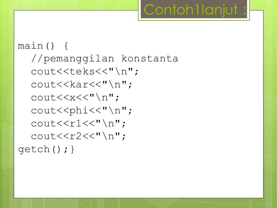 Contoh1lanjut : main() { //pemanggilan konstanta