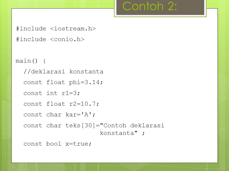 Contoh 2: #include <iostream.h> #include <conio.h>