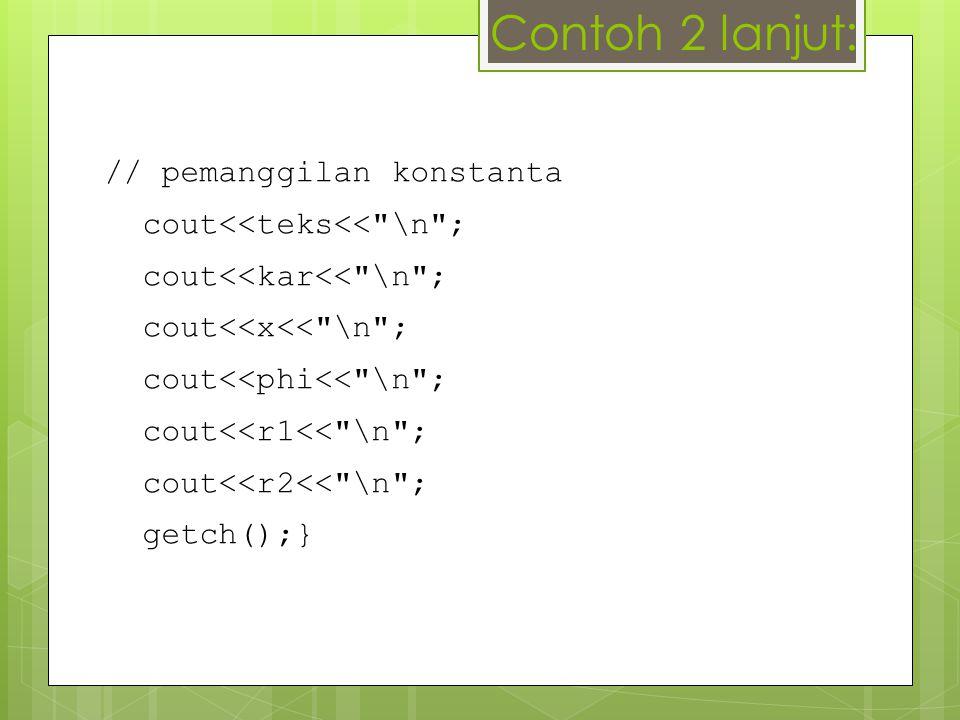 Contoh 2 lanjut: // pemanggilan konstanta
