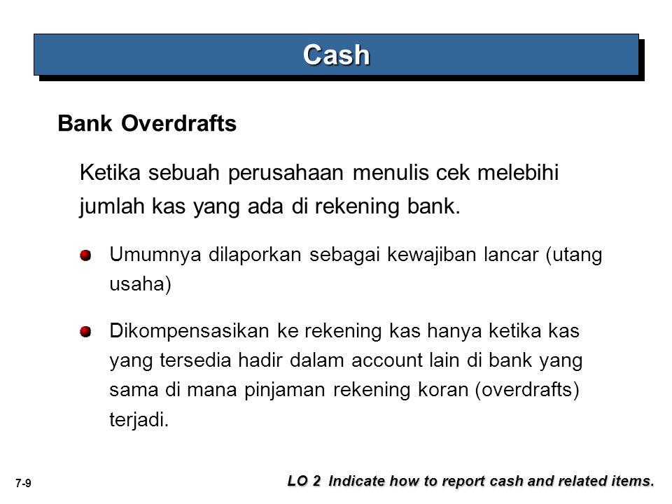 Cash Bank Overdrafts. Ketika sebuah perusahaan menulis cek melebihi jumlah kas yang ada di rekening bank.