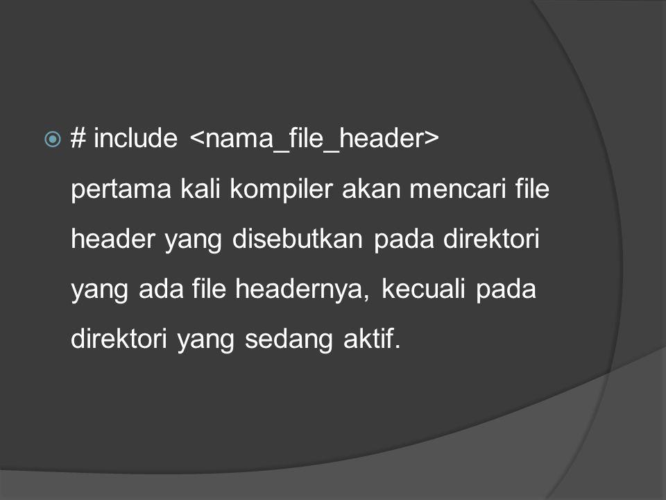 # include <nama_file_header>