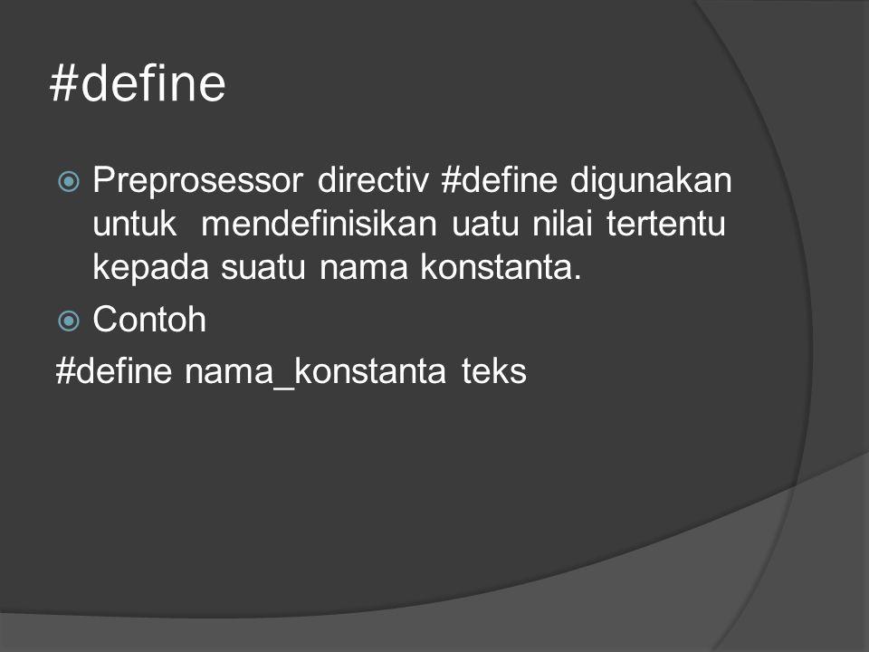 #define Preprosessor directiv #define digunakan untuk mendefinisikan uatu nilai tertentu kepada suatu nama konstanta.