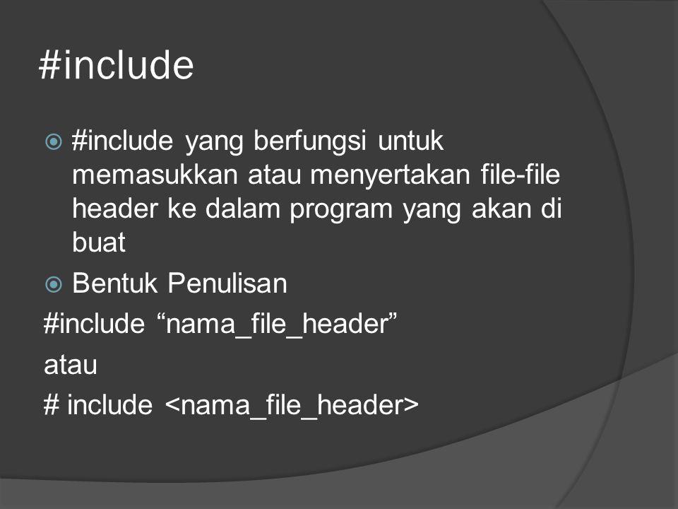 #include #include yang berfungsi untuk memasukkan atau menyertakan file-file header ke dalam program yang akan di buat.