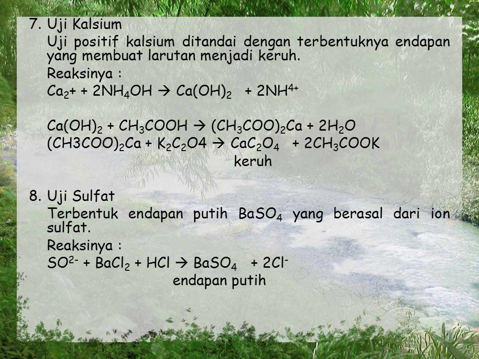 7. Uji Kalsium Uji positif kalsium ditandai dengan terbentuknya endapan yang membuat larutan menjadi keruh.