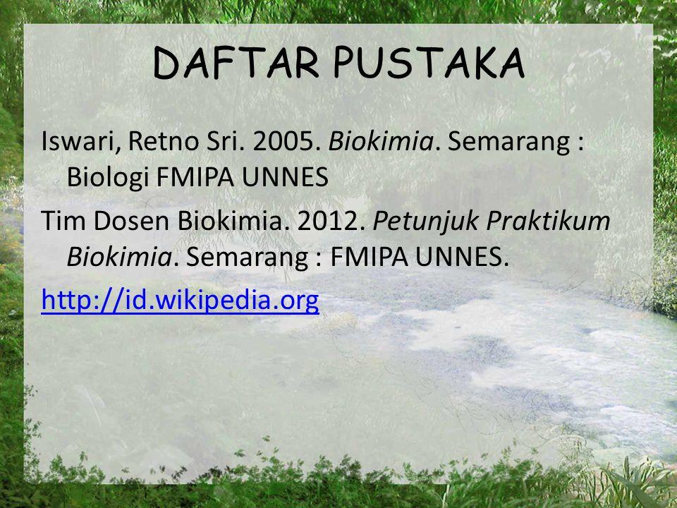 DAFTAR PUSTAKA Iswari, Retno Sri. 2005. Biokimia. Semarang : Biologi FMIPA UNNES.