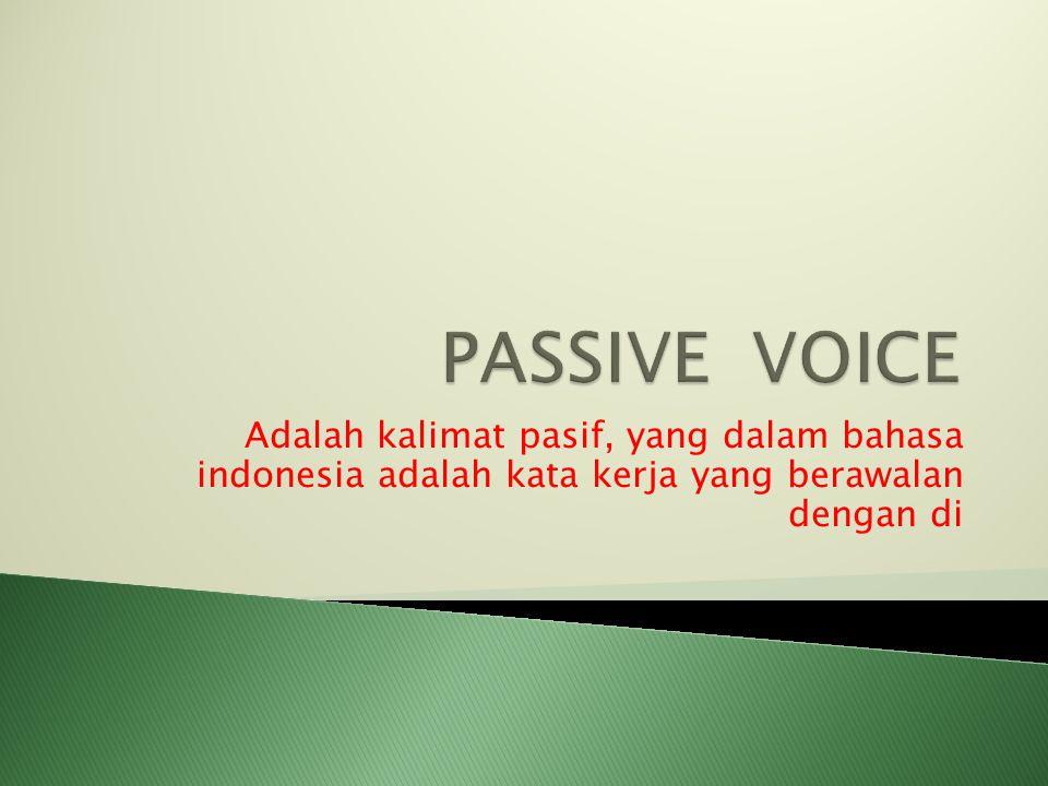 PASSIVE VOICE Adalah kalimat pasif, yang dalam bahasa indonesia adalah kata kerja yang berawalan dengan di.