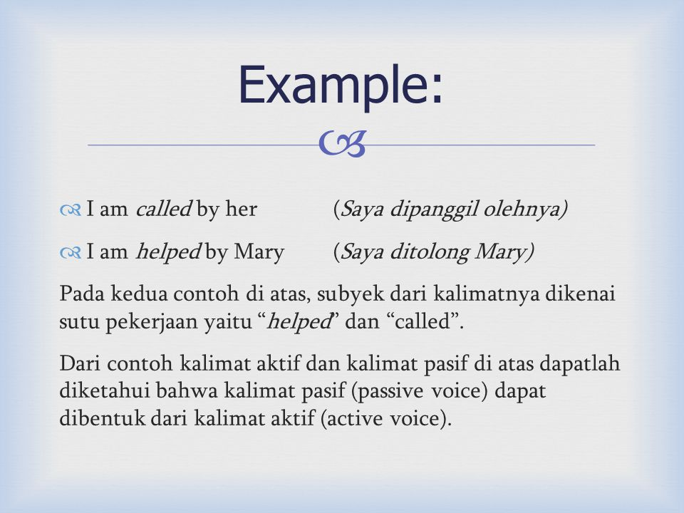 Example: I am called by her (Saya dipanggil olehnya)