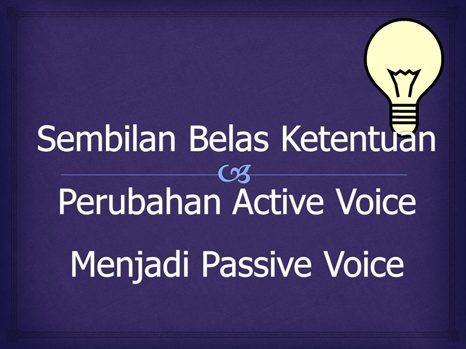 Sembilan Belas Ketentuan Perubahan Active Voice Menjadi Passive Voice