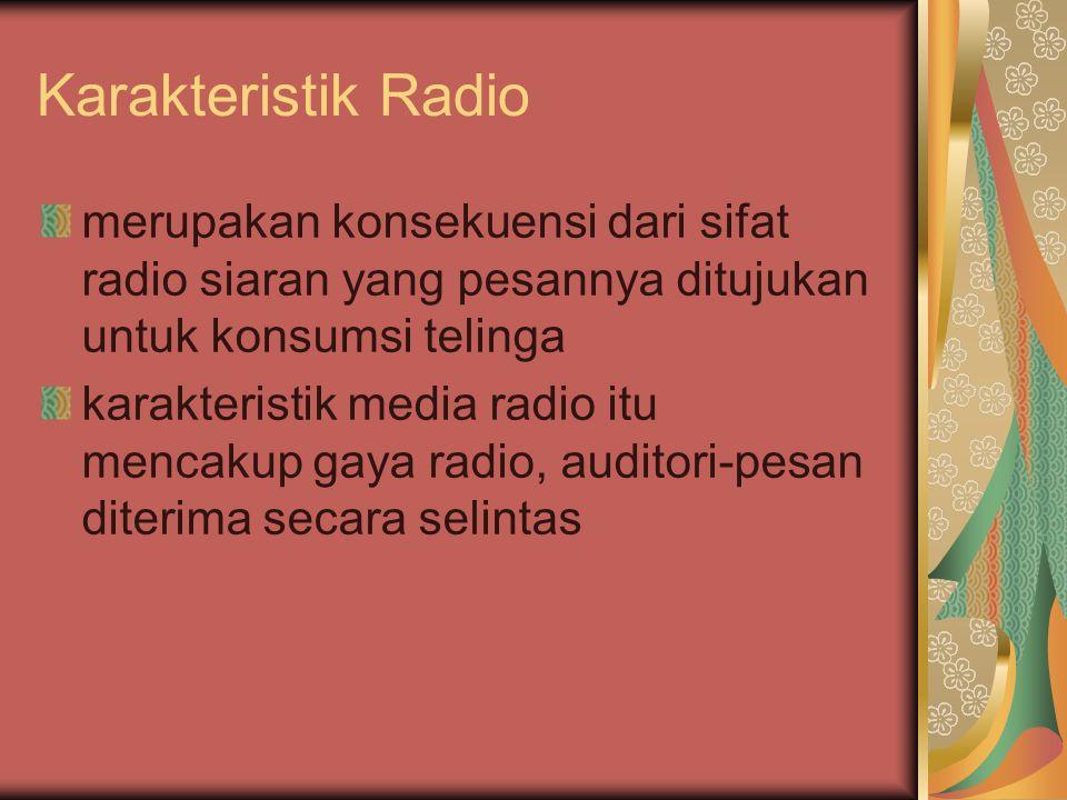 Karakteristik Radio merupakan konsekuensi dari sifat radio siaran yang pesannya ditujukan untuk konsumsi telinga.