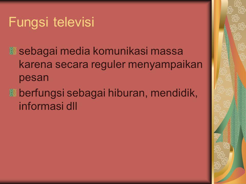 Fungsi televisi sebagai media komunikasi massa karena secara reguler menyampaikan pesan.