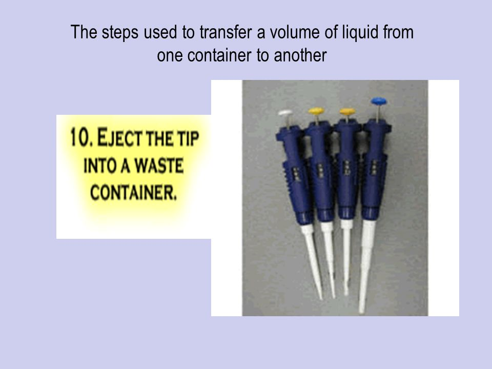 The steps used to transfer a volume of liquid from one container to another