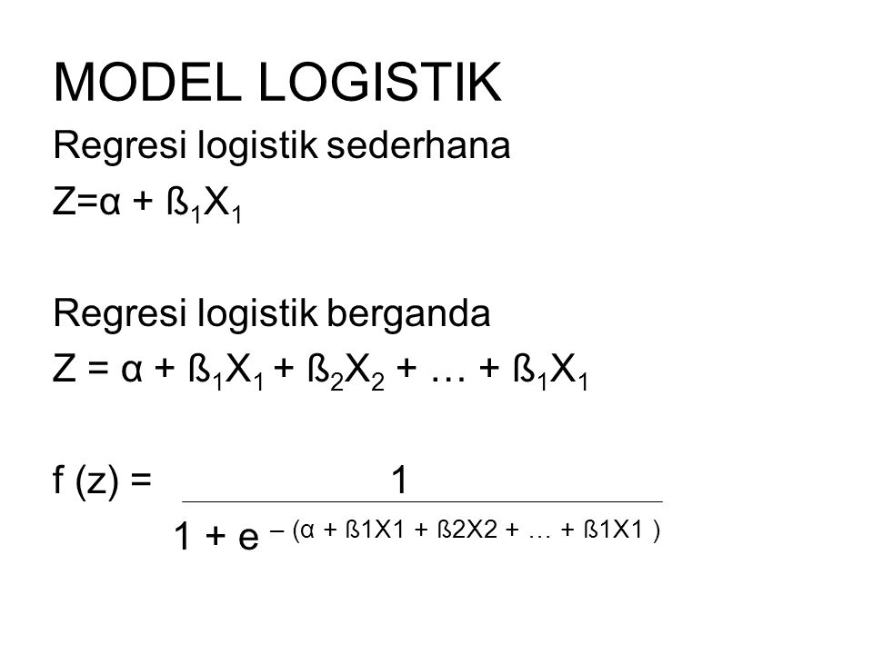 MODEL LOGISTIK Regresi logistik sederhana Z=α + ß1X1