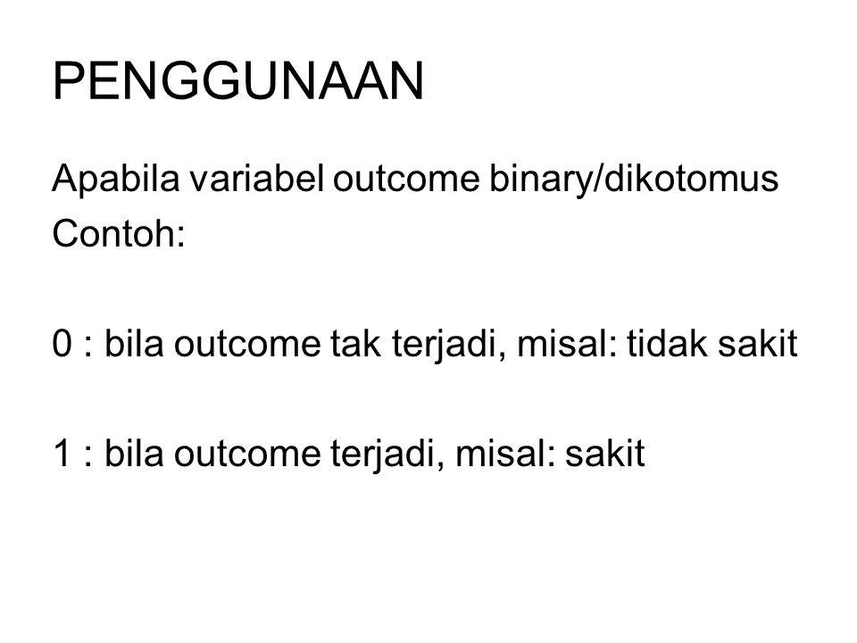 PENGGUNAAN Apabila variabel outcome binary/dikotomus Contoh: