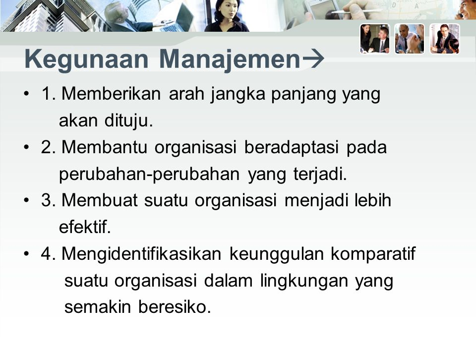 Kegunaan Manajemen 1. Memberikan arah jangka panjang yang