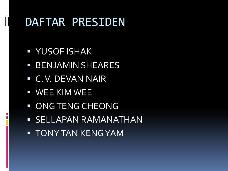 DAFTAR PRESIDEN YUSOF ISHAK BENJAMIN SHEARES C. V. DEVAN NAIR