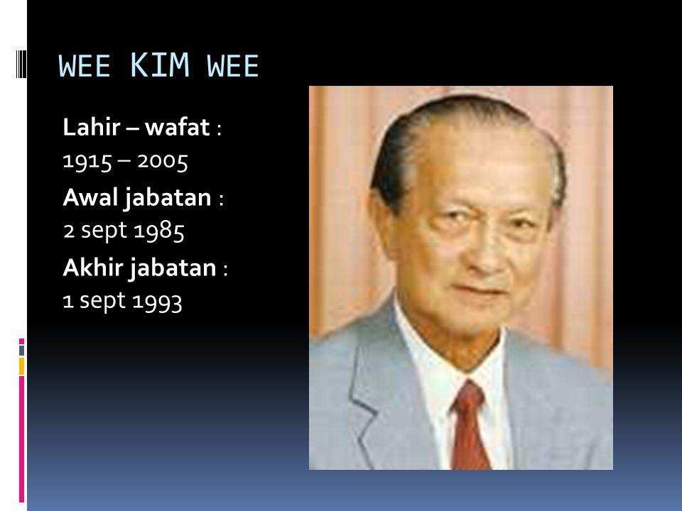 WEE KIM WEE Lahir – wafat : 1915 – 2005 Awal jabatan : 2 sept 1985