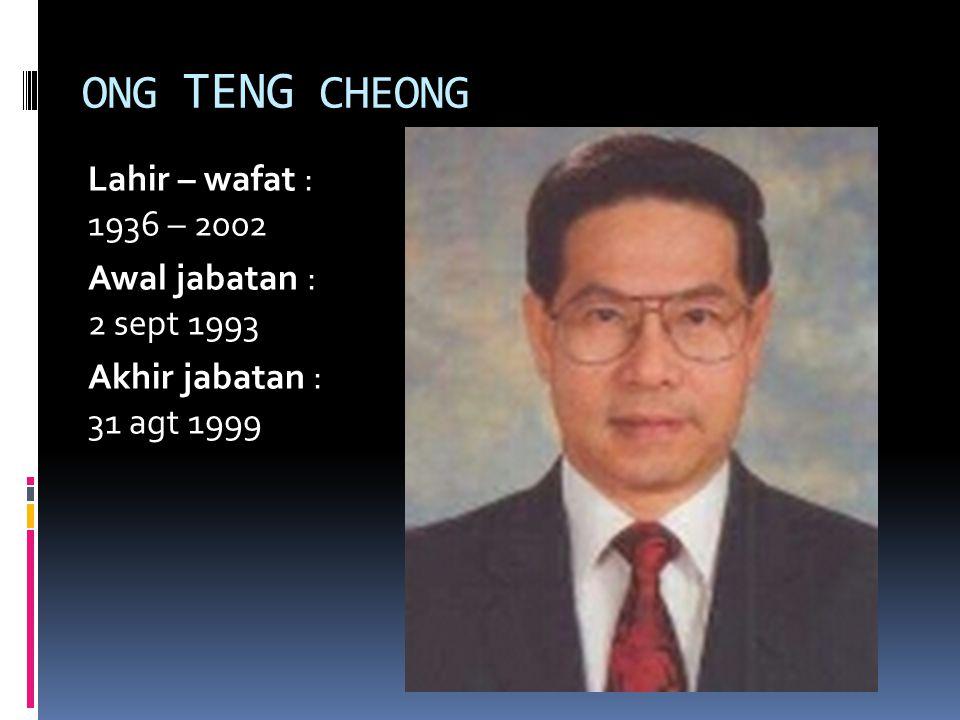 ONG TENG CHEONG Lahir – wafat : 1936 – 2002 Awal jabatan : 2 sept 1993