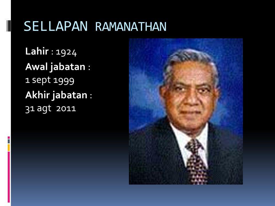 SELLAPAN RAMANATHAN Lahir : 1924 Awal jabatan : 1 sept 1999