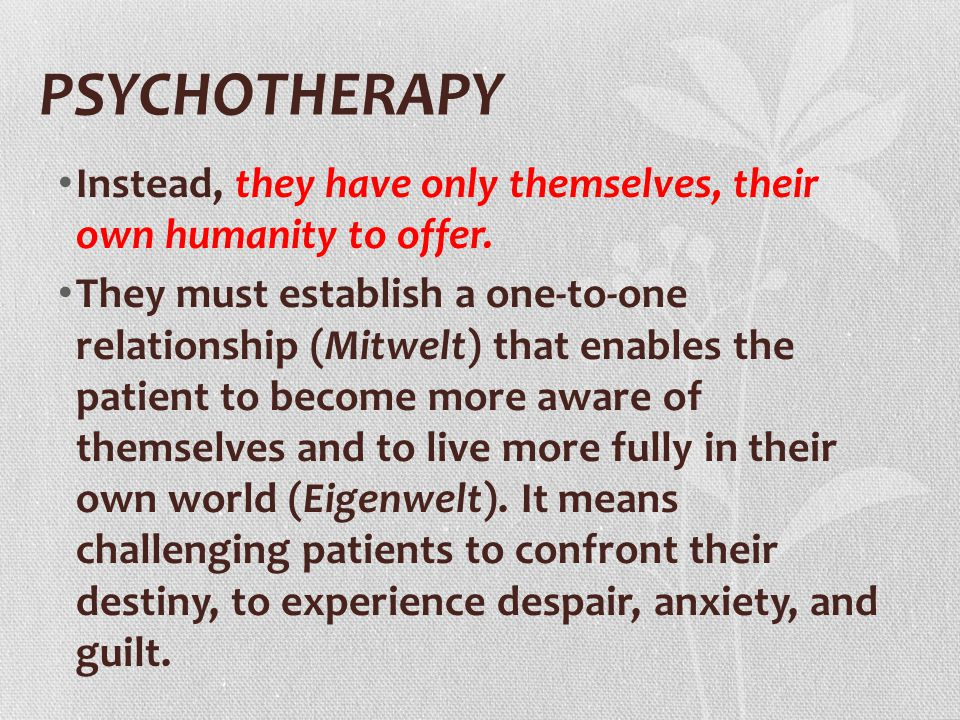 PSYCHOTHERAPY Instead, they have only themselves, their own humanity to offer.