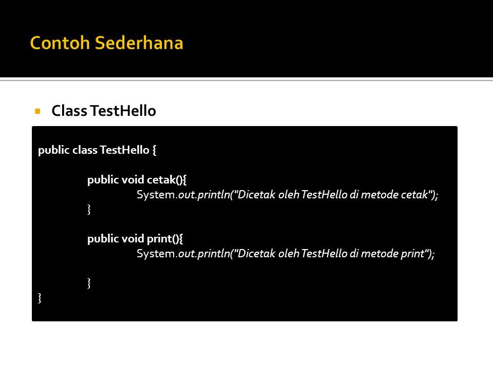 Contoh Sederhana Class TestHello public class TestHello {