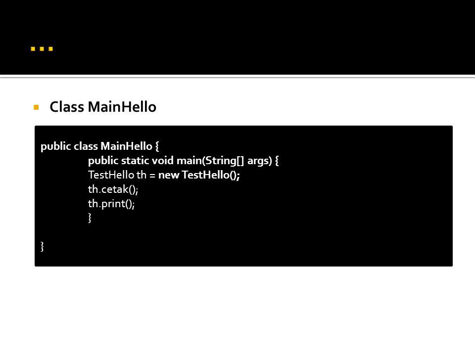 … Class MainHello public class MainHello {