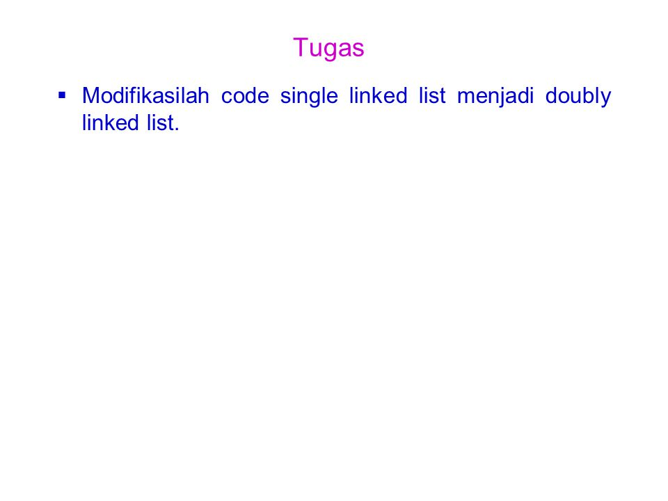 Tugas Modifikasilah code single linked list menjadi doubly linked list.