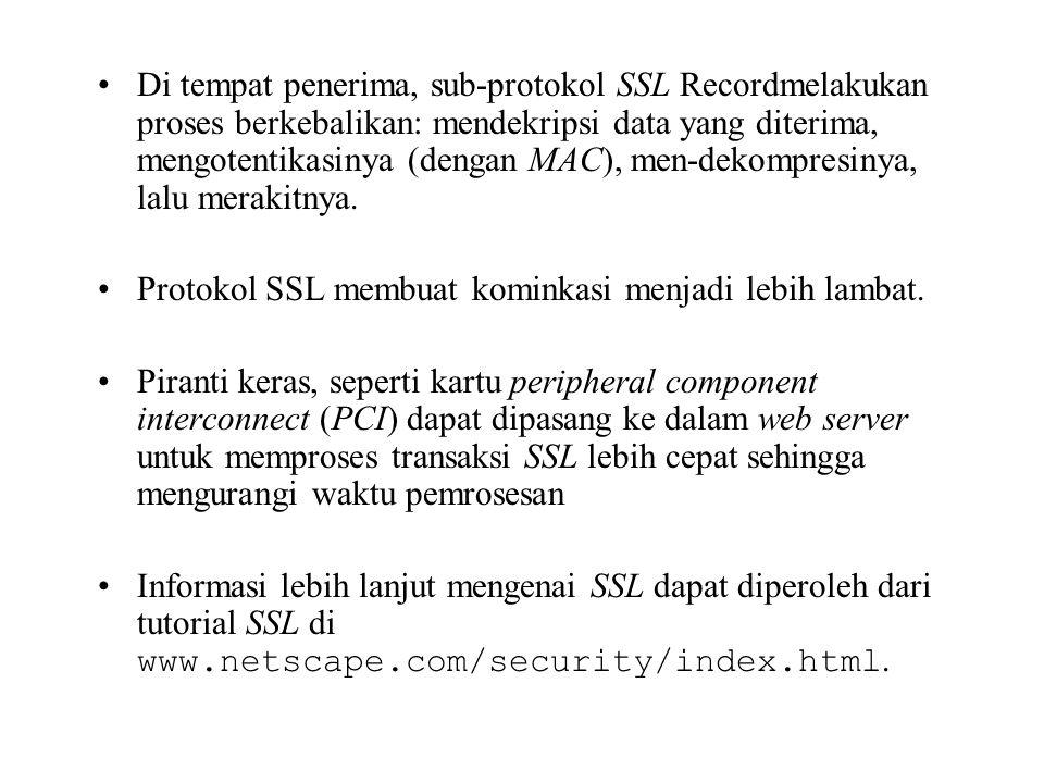 Di tempat penerima, sub-protokol SSL Recordmelakukan proses berkebalikan: mendekripsi data yang diterima, mengotentikasinya (dengan MAC), men-dekompresinya, lalu merakitnya.